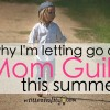 Why I'm Letting Go Of Mom Guilt This Summer