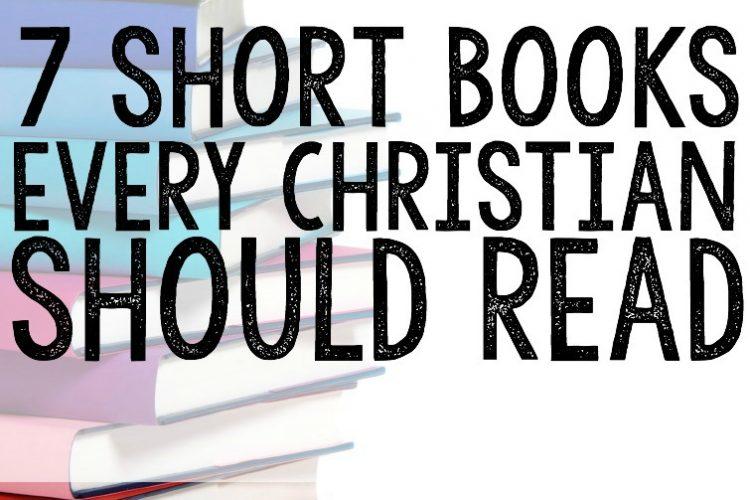 7 Short Books All Christians Should Read