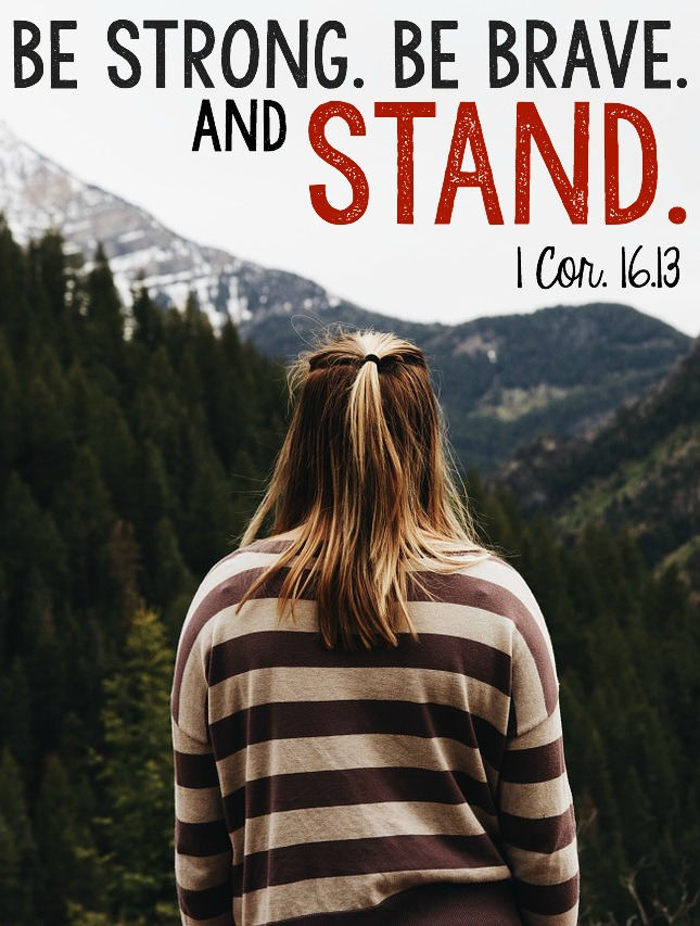 1 Corinthians 16:13 Be strong and stand.