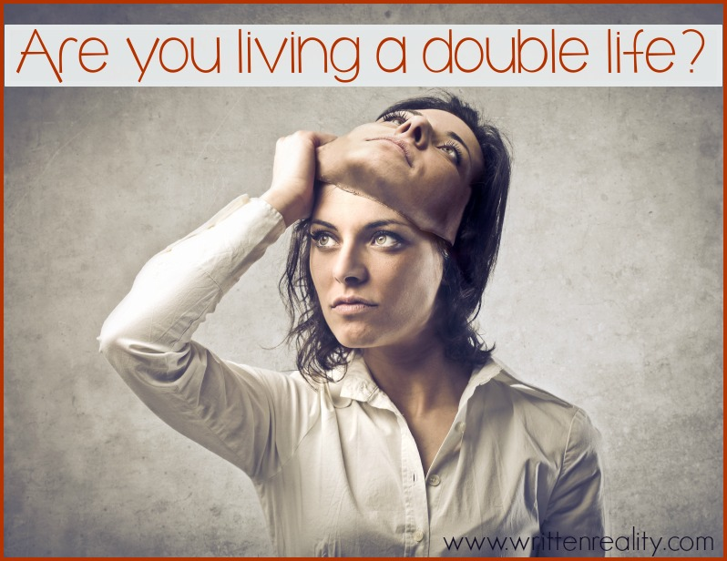 Are you living a double life? - Written Reality