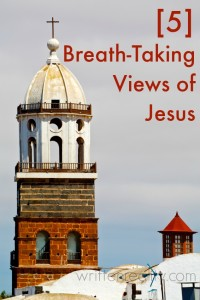 5 Breath-taking Views of Jesus