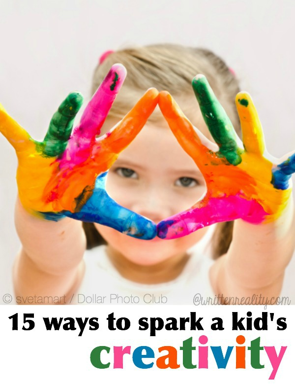 15 Ways To Spark A Kid S Creativity Written Reality