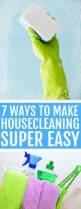 7 Ways to Make Housecleaning Super Easy